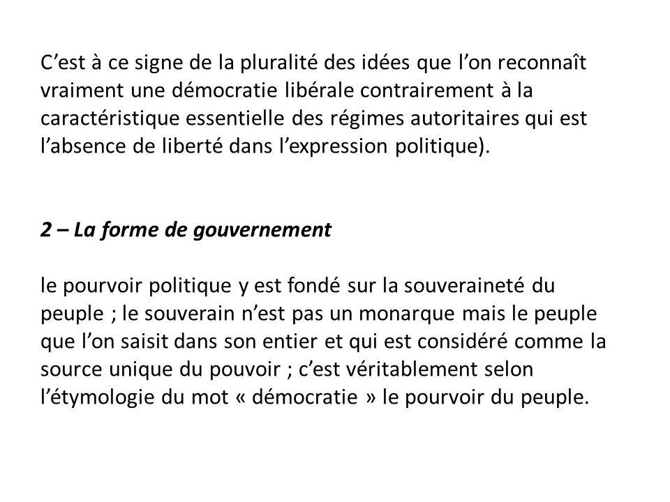 Cest à ce signe de la pluralité des idées que lon reconnaît vraiment une démocratie libérale contrairement à la caractéristique essentielle des régime