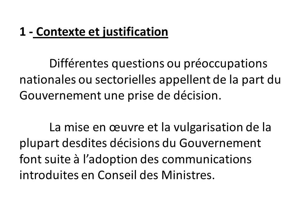 1 - Contexte et justification Différentes questions ou préoccupations nationales ou sectorielles appellent de la part du Gouvernement une prise de déc