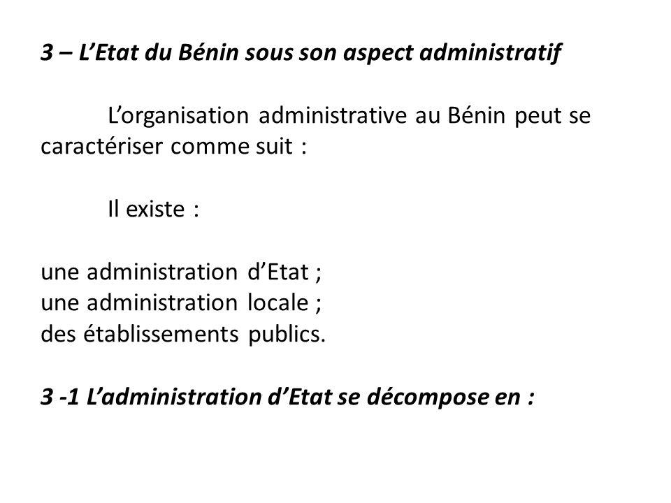 3 – LEtat du Bénin sous son aspect administratif Lorganisation administrative au Bénin peut se caractériser comme suit : Il existe : une administratio