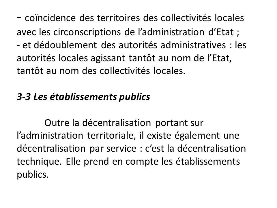 - coïncidence des territoires des collectivités locales avec les circonscriptions de ladministration dEtat ; - et dédoublement des autorités administr