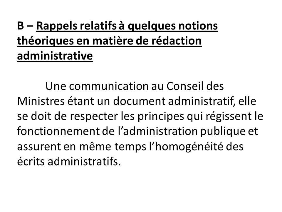 B – Rappels relatifs à quelques notions théoriques en matière de rédaction administrative Une communication au Conseil des Ministres étant un document