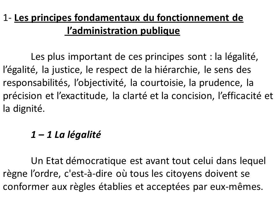 1- Les principes fondamentaux du fonctionnement de ladministration publique Les plus important de ces principes sont : la légalité, légalité, la justi