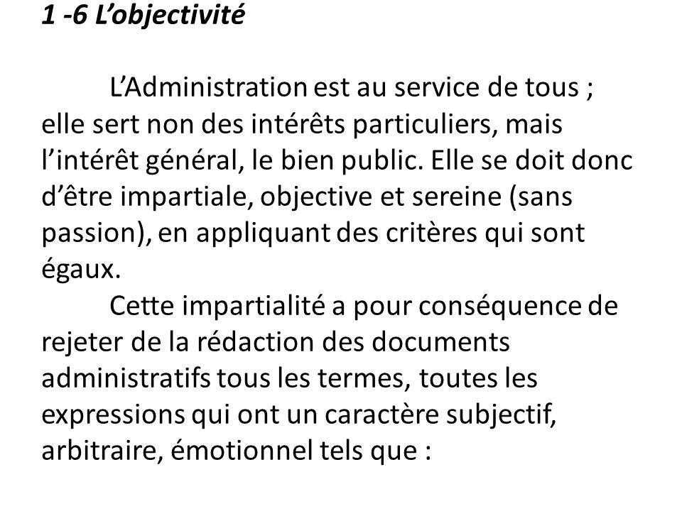 1 -6 Lobjectivité LAdministration est au service de tous ; elle sert non des intérêts particuliers, mais lintérêt général, le bien public. Elle se doi