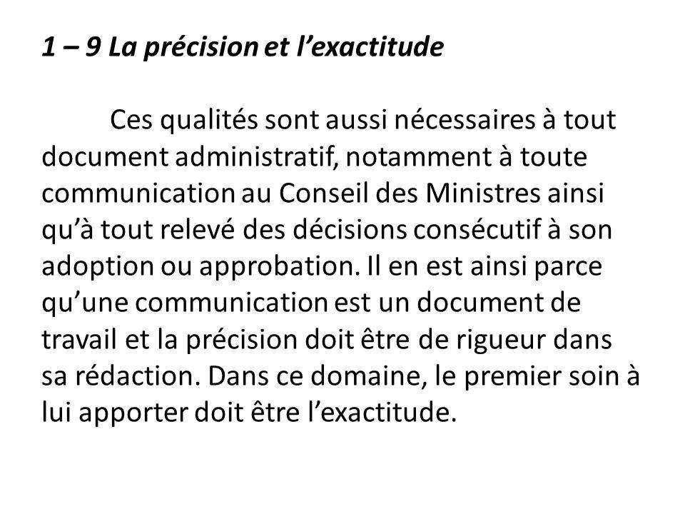1 – 9 La précision et lexactitude Ces qualités sont aussi nécessaires à tout document administratif, notamment à toute communication au Conseil des Mi