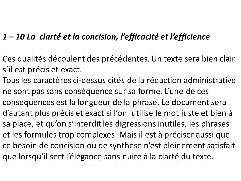 1 – 10 La clarté et la concision, lefficacité et lefficience Ces qualités découlent des précédentes. Un texte sera bien clair sil est précis et exact.