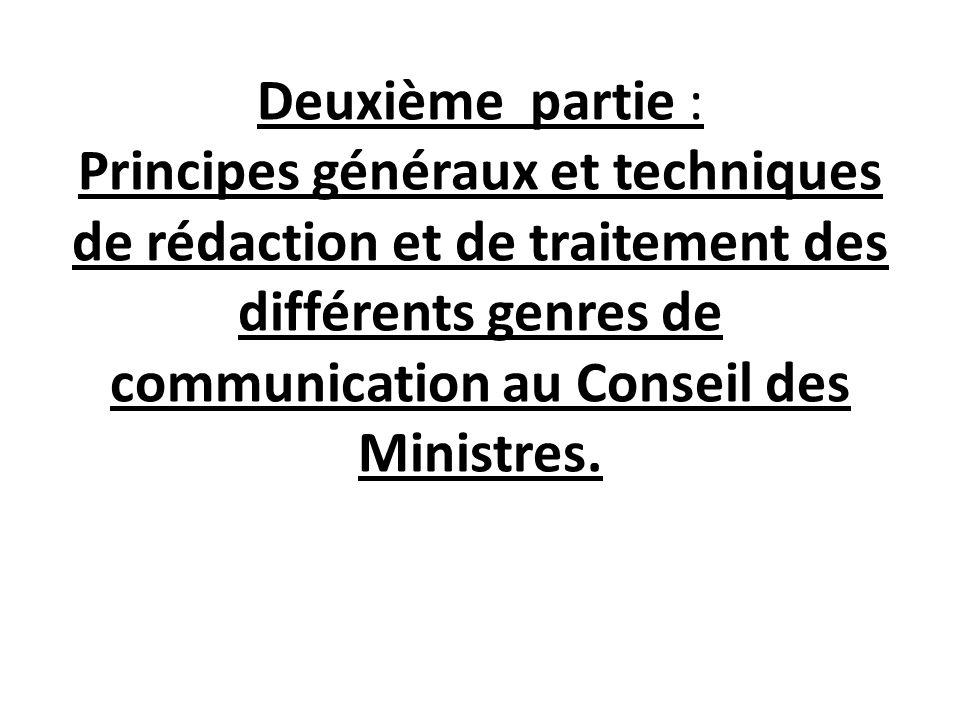 Deuxième partie : Principes généraux et techniques de rédaction et de traitement des différents genres de communication au Conseil des Ministres.