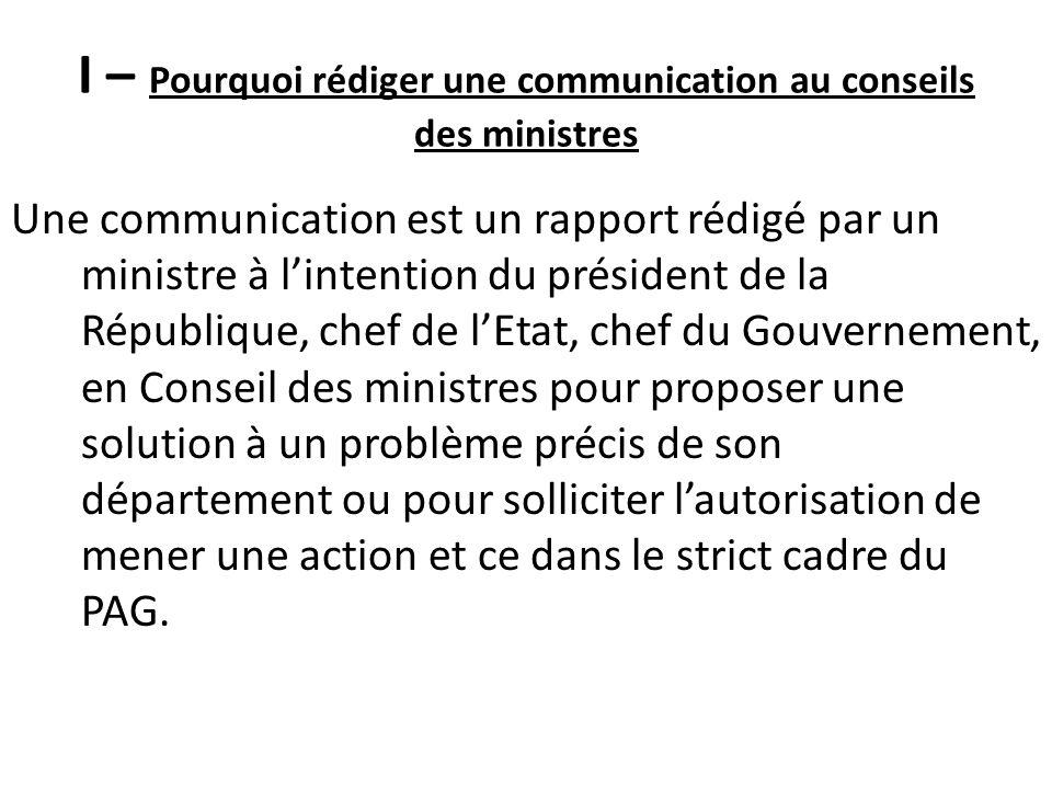 I – Pourquoi rédiger une communication au conseils des ministres Une communication est un rapport rédigé par un ministre à lintention du président de