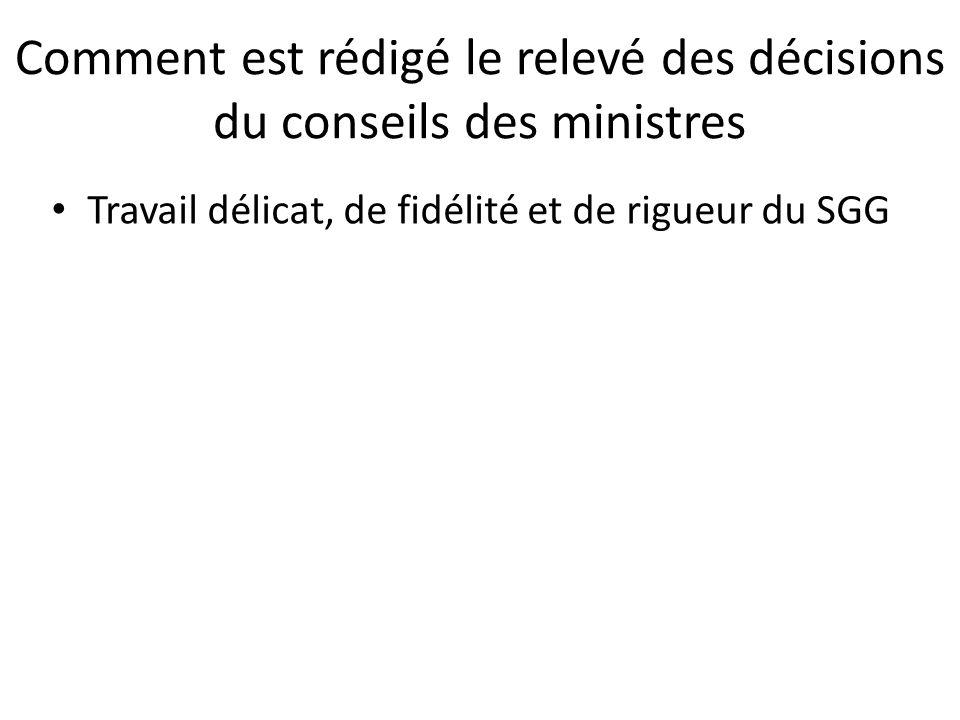 Comment est rédigé le relevé des décisions du conseils des ministres Travail délicat, de fidélité et de rigueur du SGG