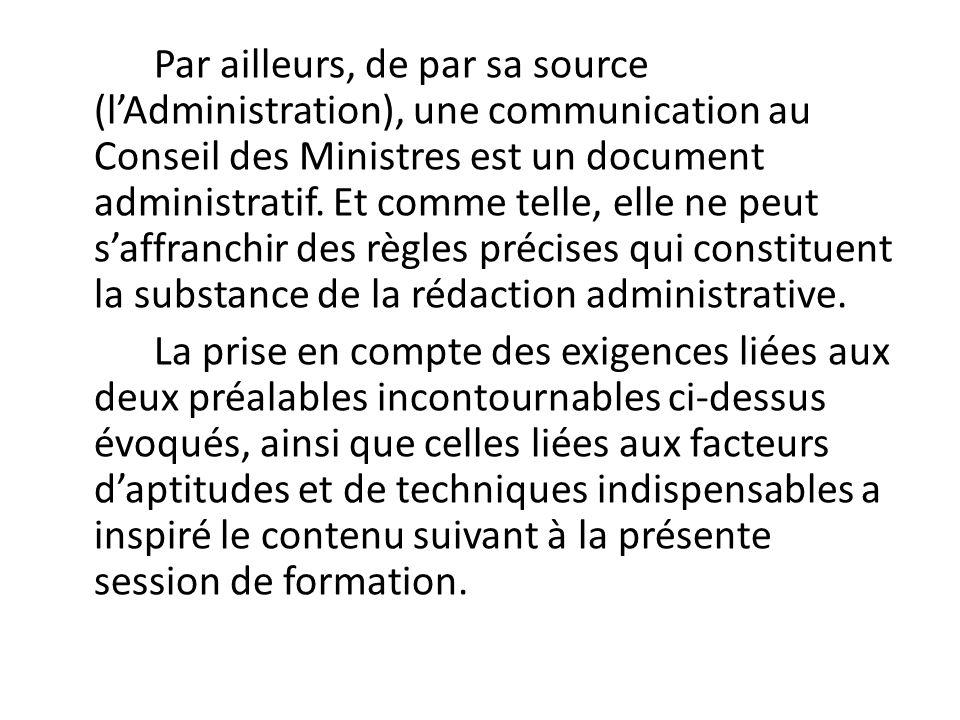 Par ailleurs, de par sa source (lAdministration), une communication au Conseil des Ministres est un document administratif. Et comme telle, elle ne pe