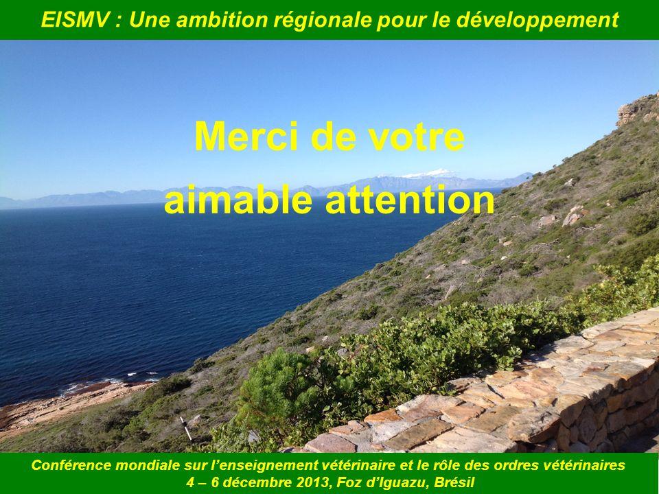 EISMV : Une ambition régionale pour le développement Merci de votre aimable attention Conférence mondiale sur lenseignement vétérinaire et le rôle des
