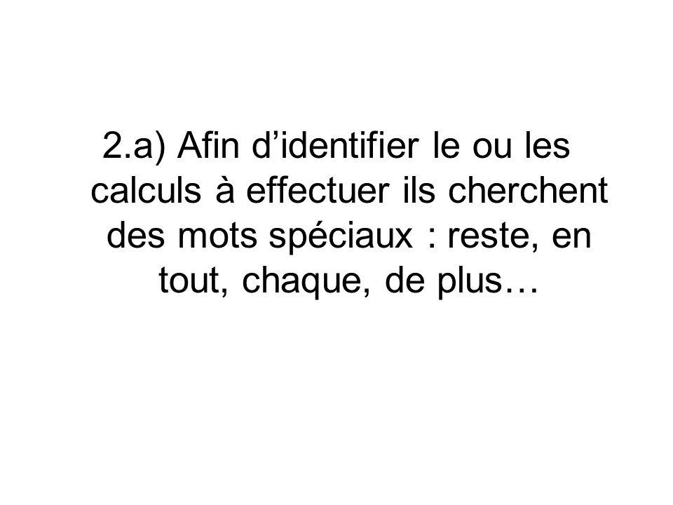 2.a) Afin didentifier le ou les calculs à effectuer ils cherchent des mots spéciaux : reste, en tout, chaque, de plus…