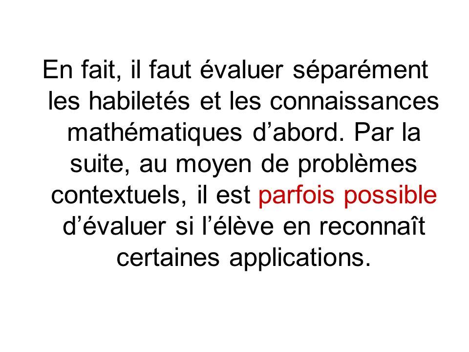 En fait, il faut évaluer séparément les habiletés et les connaissances mathématiques dabord.