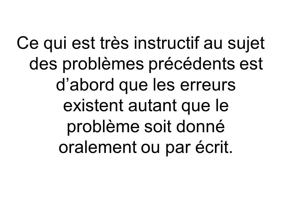 Ce qui est très instructif au sujet des problèmes précédents est dabord que les erreurs existent autant que le problème soit donné oralement ou par écrit.