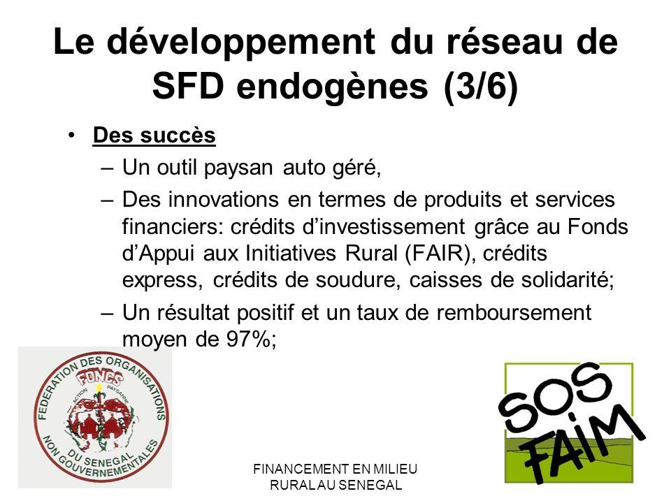 FINANCEMENT EN MILIEU RURAL AU SENEGAL Le développement du réseau de SFD endogènes (3/6) Des succès –Un outil paysan auto géré, –Des innovations en te