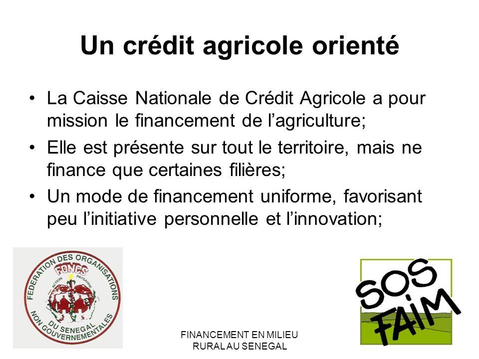 FINANCEMENT EN MILIEU RURAL AU SENEGAL Un crédit agricole orienté La Caisse Nationale de Crédit Agricole a pour mission le financement de lagriculture