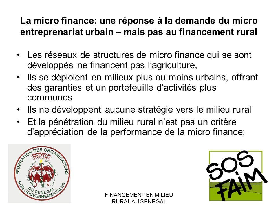 FINANCEMENT EN MILIEU RURAL AU SENEGAL La micro finance: une réponse à la demande du micro entreprenariat urbain – mais pas au financement rural Les r