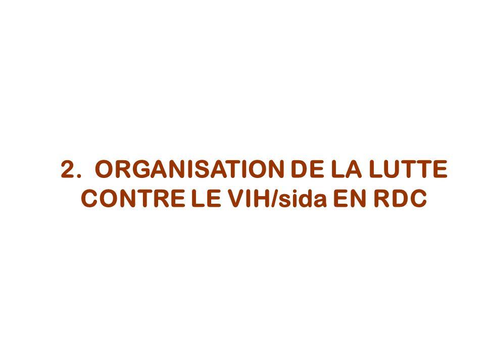 Engagement politique 2001 : Souscription du Chef de lEtat à la Déclaration de la session spéciale de lAssemblée Générale des Nations Unies (UNGASS) 2001 : Souscription de la RDC aux OMD 2004 : Création et mise en place du Programme National Multisectoriel de Lutte contre le VIH/SIDA (Placé sous la haute autorité du Chef de lEtat) et décentralisation progressive dans 11 provinces 2006: intégration du VIH et sida comme pilier du DSCRP 2008: Promulgation de la Loi sur les droits des PVV