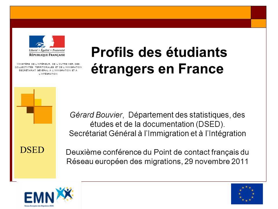 Profils des étudiants étrangers en France Gérard Bouvier, Département des statistiques, des études et de la documentation (DSED). Secrétariat Général