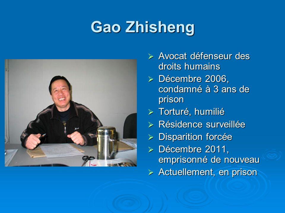 Gao Zhisheng Avocat défenseur des droits humains Avocat défenseur des droits humains Décembre 2006, condamné à 3 ans de prison Décembre 2006, condamné à 3 ans de prison Torturé, humilié Torturé, humilié Résidence surveillée Résidence surveillée Disparition forcée Disparition forcée Décembre 2011, emprisonné de nouveau Décembre 2011, emprisonné de nouveau Actuellement, en prison Actuellement, en prison
