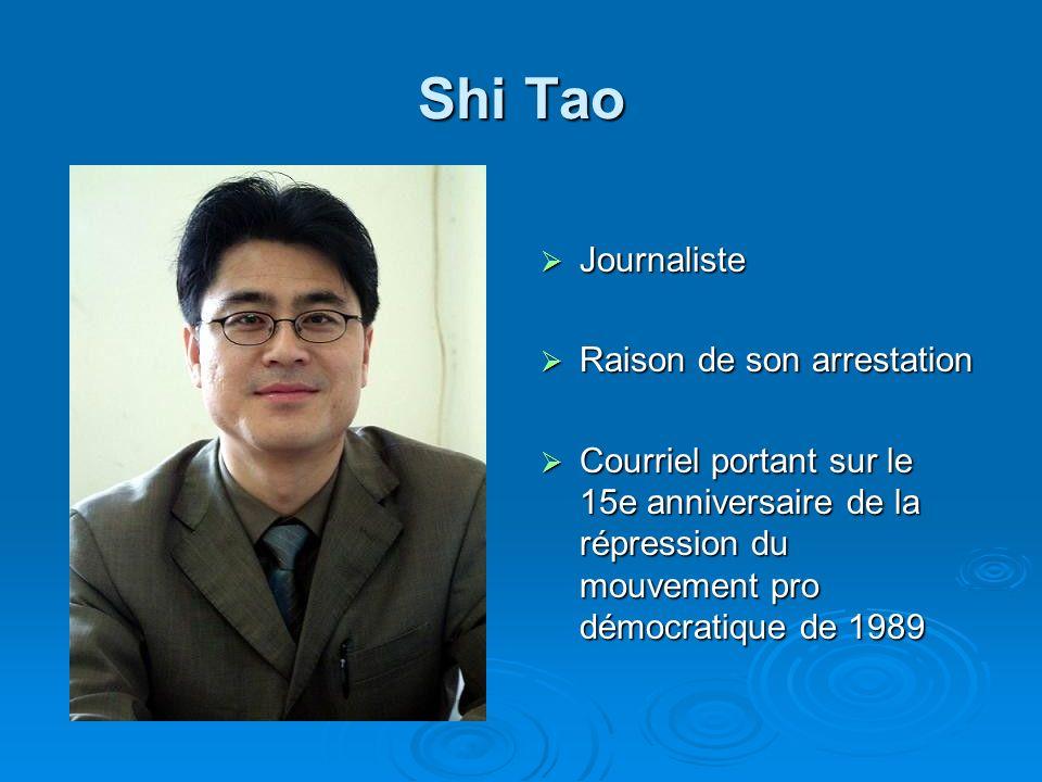 Shi Tao Journaliste Journaliste Raison de son arrestation Raison de son arrestation Courriel portant sur le 15e anniversaire de la répression du mouvement pro démocratique de 1989 Courriel portant sur le 15e anniversaire de la répression du mouvement pro démocratique de 1989
