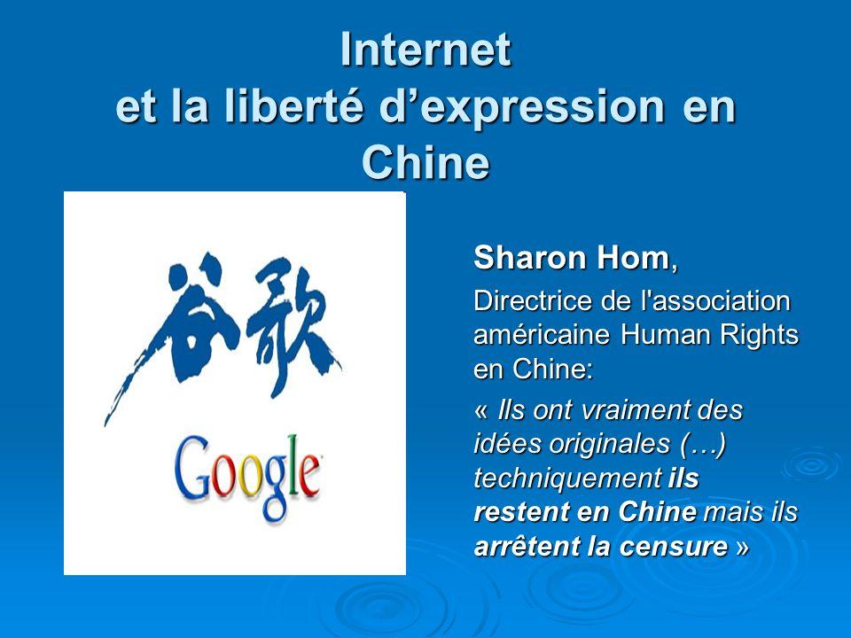 Internet et la liberté dexpression en Chine Sharon Hom, Sharon Hom, Directrice de l association américaine Human Rights en Chine: « Ils ont vraiment des idées originales (…) techniquement ils restent en Chine mais ils arrêtent la censure »