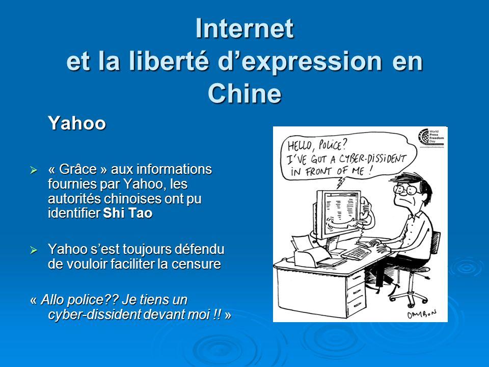 Internet et la liberté dexpression en Chine Yahoo « Grâce » aux informations fournies par Yahoo, les autorités chinoises ont pu identifier Shi Tao « G