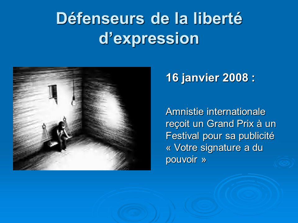 Défenseurs de la liberté dexpression 16 janvier 2008 : Amnistie internationale reçoit un Grand Prix à un Festival pour sa publicité « Votre signature a du pouvoir »
