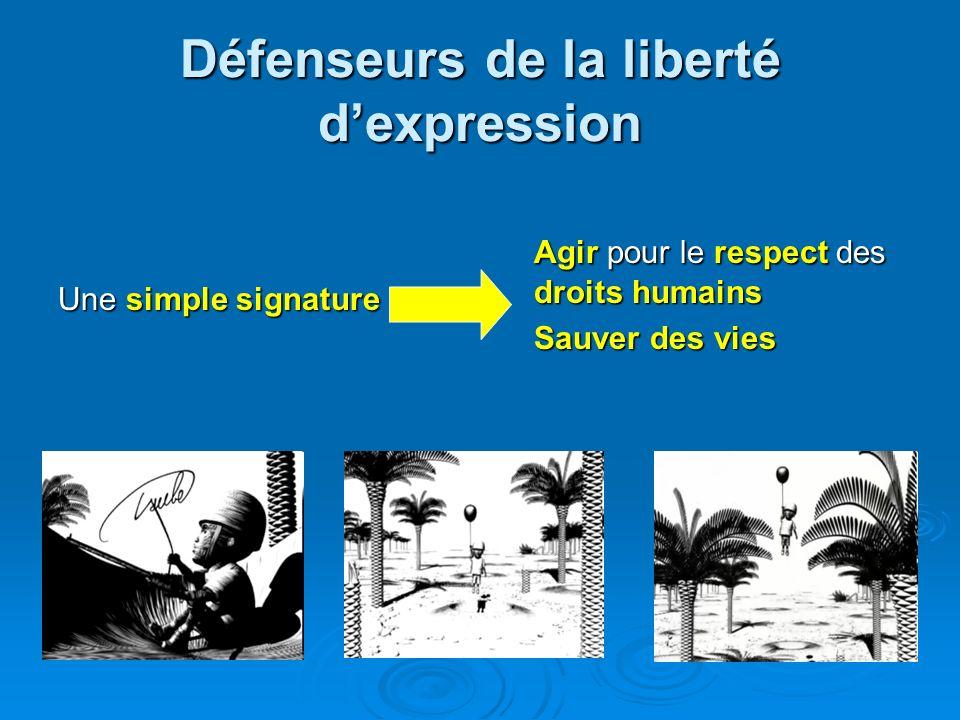 Défenseurs de la liberté dexpression Une simple signature Agir pour le respect des droits humains Sauver des vies