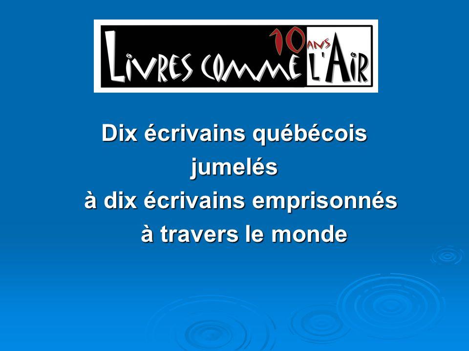 Dix écrivains québécois jumelés à dix écrivains emprisonnés à dix écrivains emprisonnés à travers le monde à travers le monde