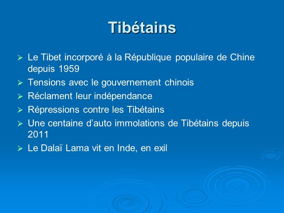 Tibétains Le Tibet incorporé à la République populaire de Chine depuis 1959 Tensions avec le gouvernement chinois Réclament leur indépendance Répressi