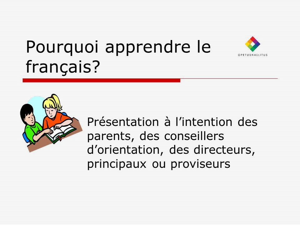Pourquoi apprendre le français? Présentation à lintention des parents, des conseillers dorientation, des directeurs, principaux ou proviseurs