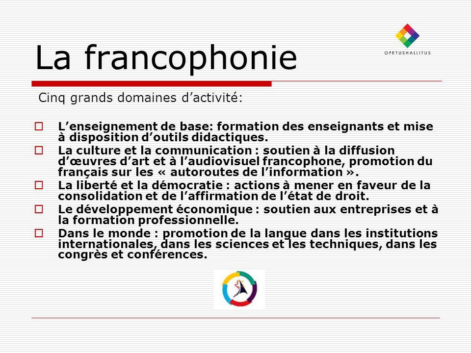 La francophonie Cinq grands domaines dactivité: Lenseignement de base: formation des enseignants et mise à disposition doutils didactiques.