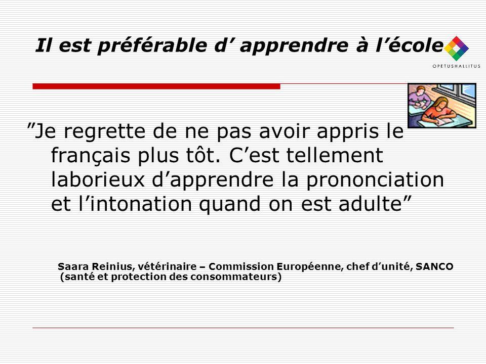 Il est préférable d apprendre à lécole Je regrette de ne pas avoir appris le français plus tôt.