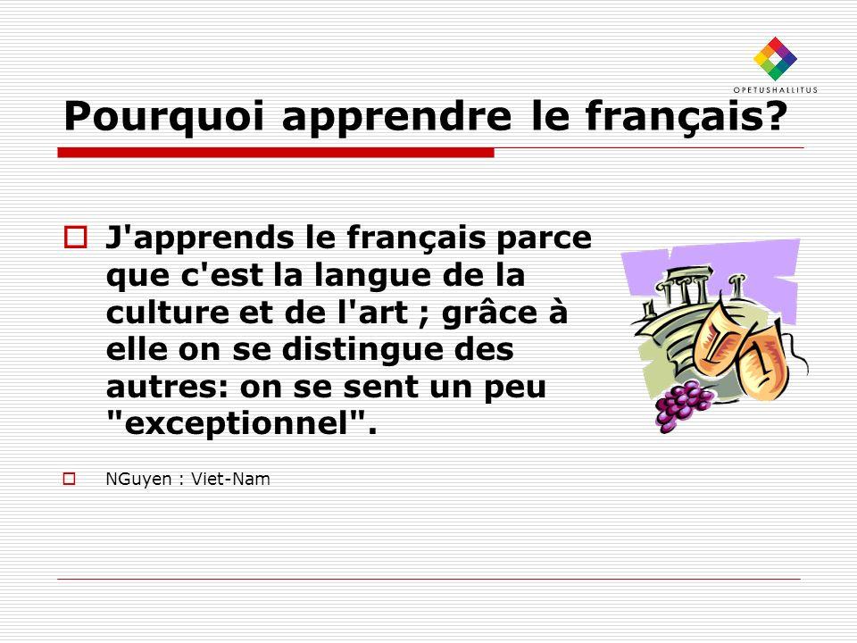 Pourquoi apprendre le français? J'apprends le français parce que c'est la langue de la culture et de l'art ; grâce à elle on se distingue des autres: