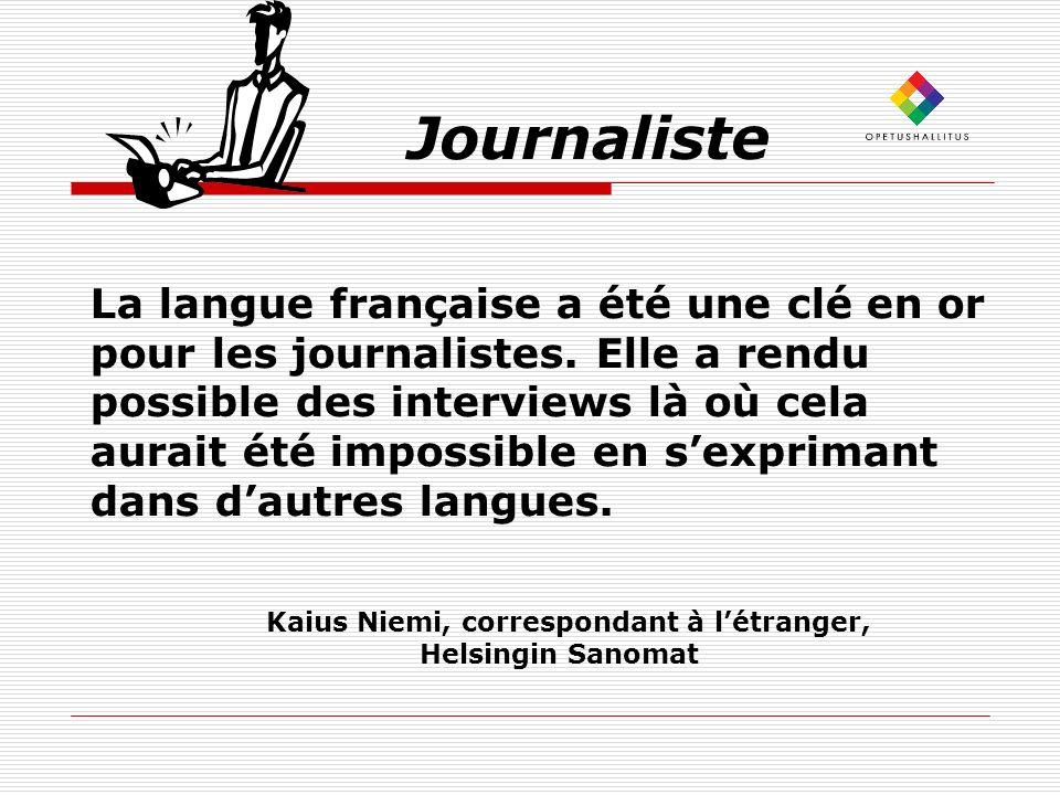 Journaliste La langue française a été une clé en or pour les journalistes. Elle a rendu possible des interviews là où cela aurait été impossible en se