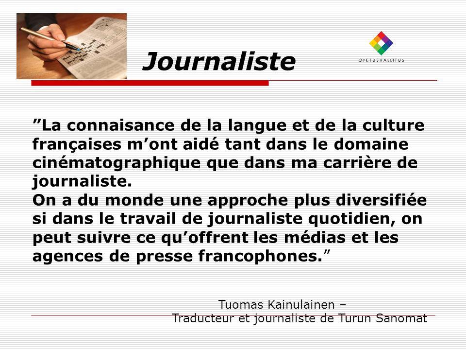 Journaliste La connaisance de la langue et de la culture françaises mont aidé tant dans le domaine cinématographique que dans ma carrière de journalis