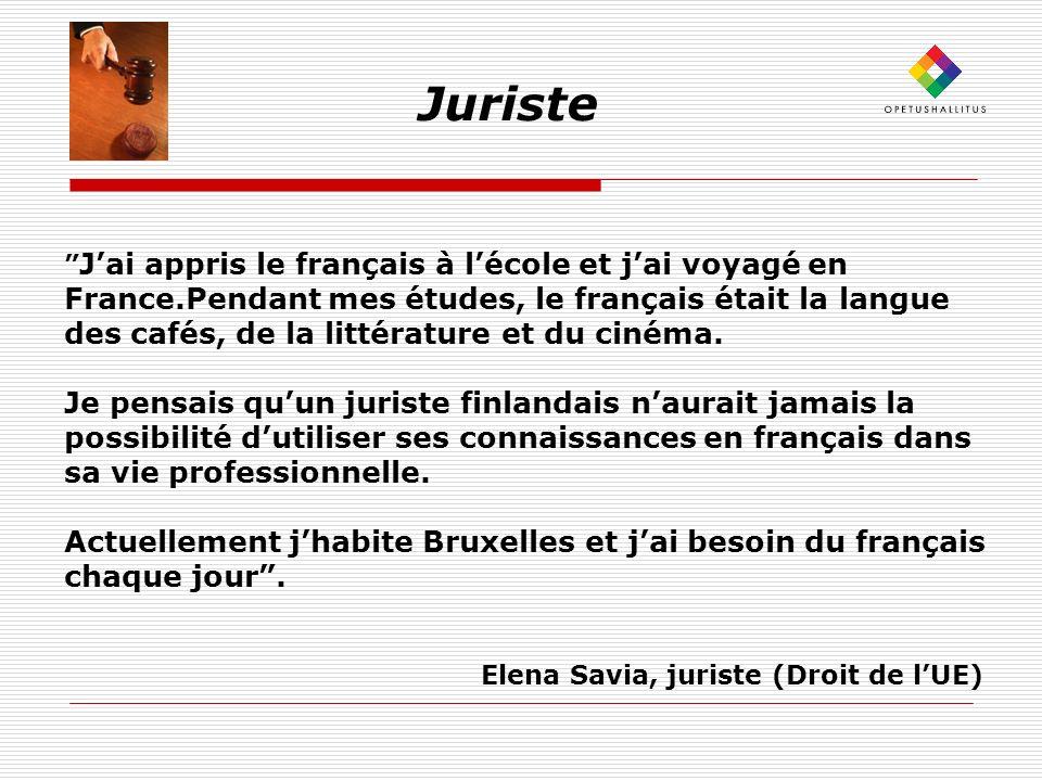 Juriste Jai appris le français à lécole et jai voyagé en France.Pendant mes études, le français était la langue des cafés, de la littérature et du cinéma.