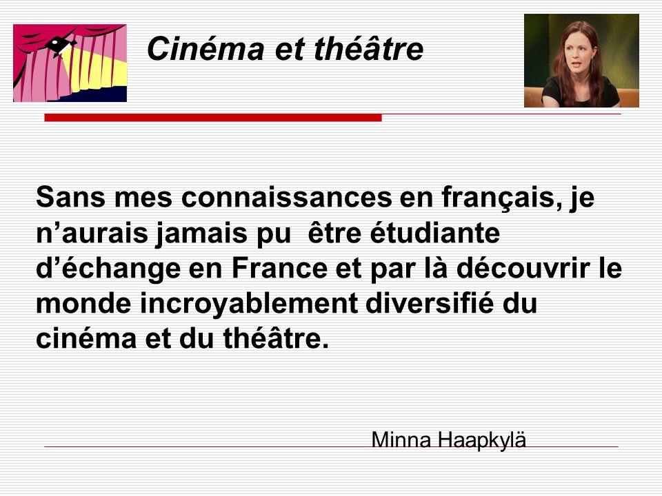 Cinéma et théâtre Sans mes connaissances en français, je naurais jamais pu être étudiante déchange en France et par là découvrir le monde incroyablement diversifié du cinéma et du théâtre.