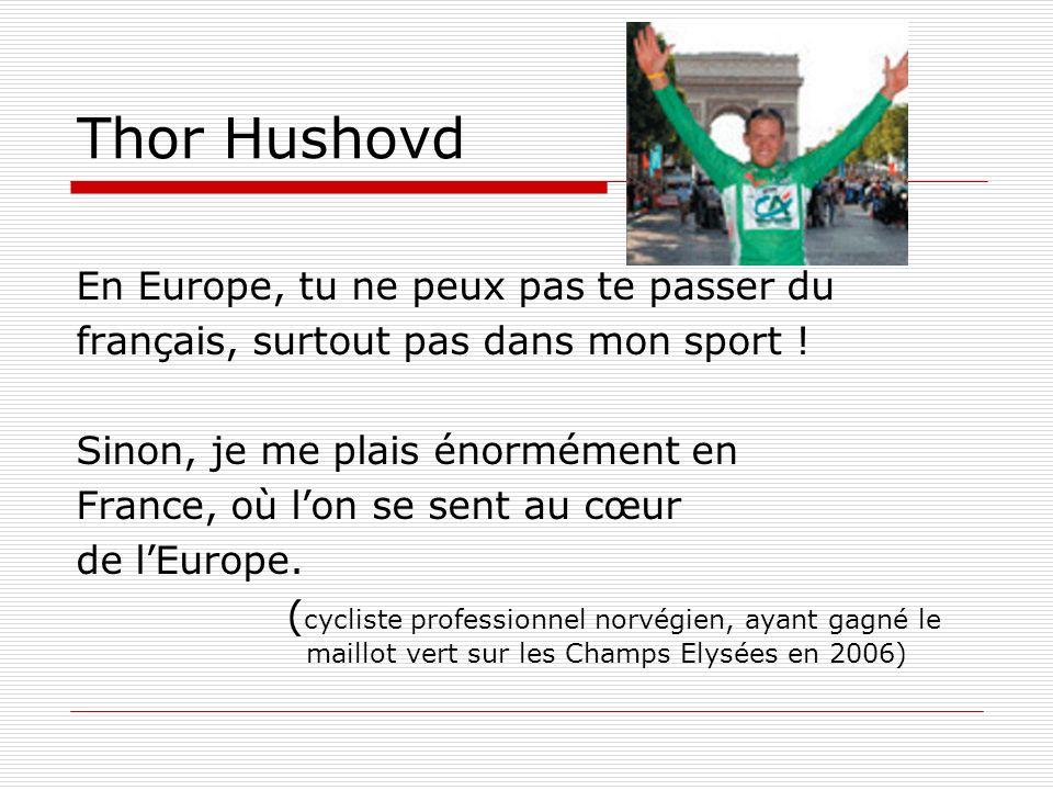 Thor Hushovd En Europe, tu ne peux pas te passer du français, surtout pas dans mon sport ! Sinon, je me plais énormément en France, où lon se sent au