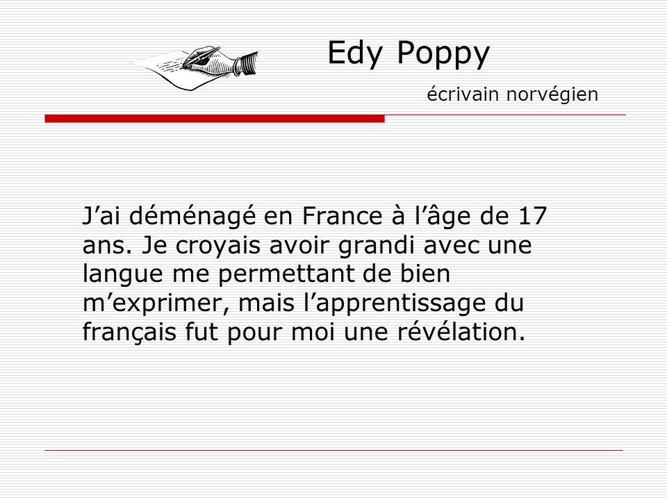 Edy Poppy écrivain norvégien Jai déménagé en France à lâge de 17 ans. Je croyais avoir grandi avec une langue me permettant de bien mexprimer, mais la