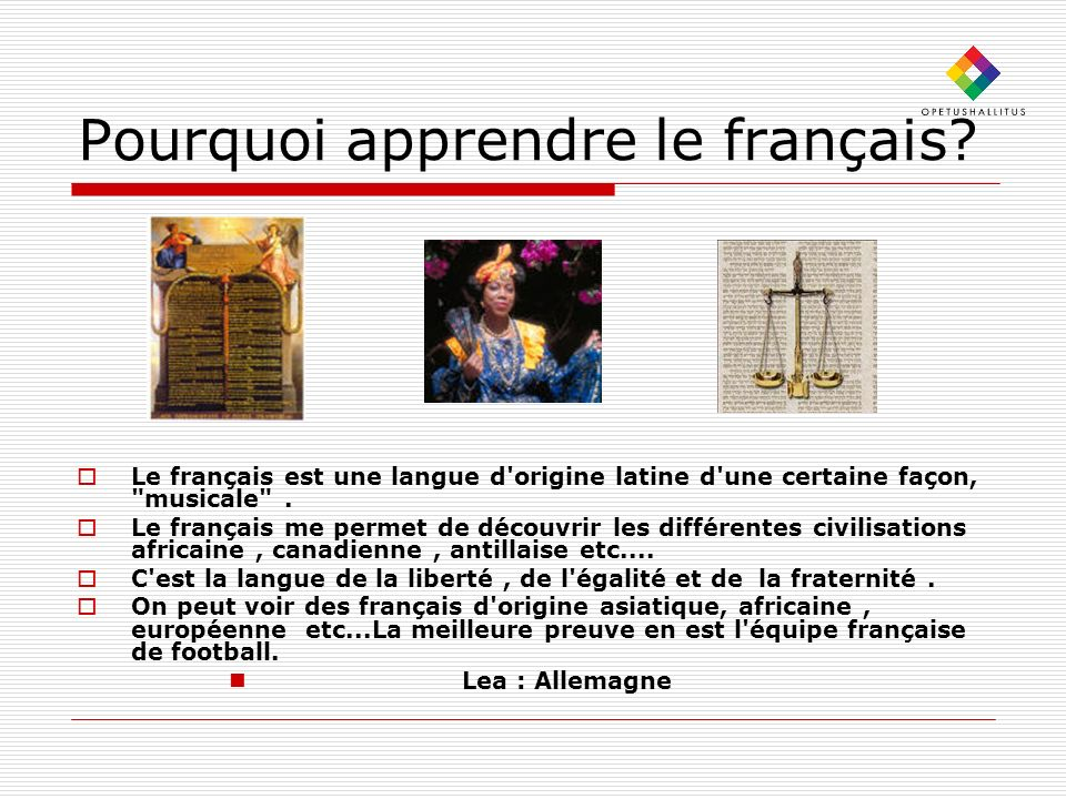 Pourquoi apprendre le français? Le français est une langue d'origine latine d'une certaine façon,