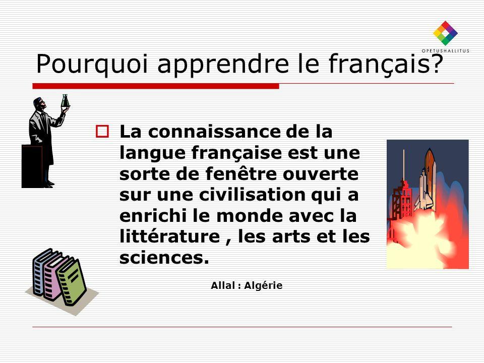 Pourquoi apprendre le français? La connaissance de la langue française est une sorte de fenêtre ouverte sur une civilisation qui a enrichi le monde av