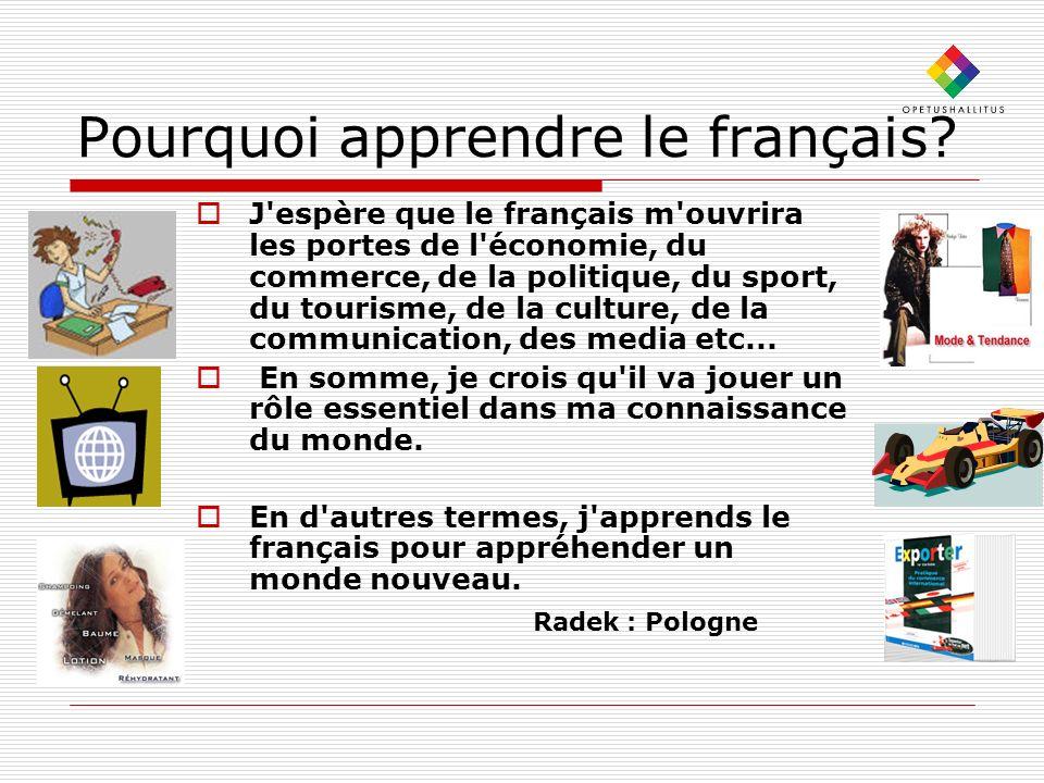 Pourquoi apprendre le français? J'espère que le français m'ouvrira les portes de l'économie, du commerce, de la politique, du sport, du tourisme, de l