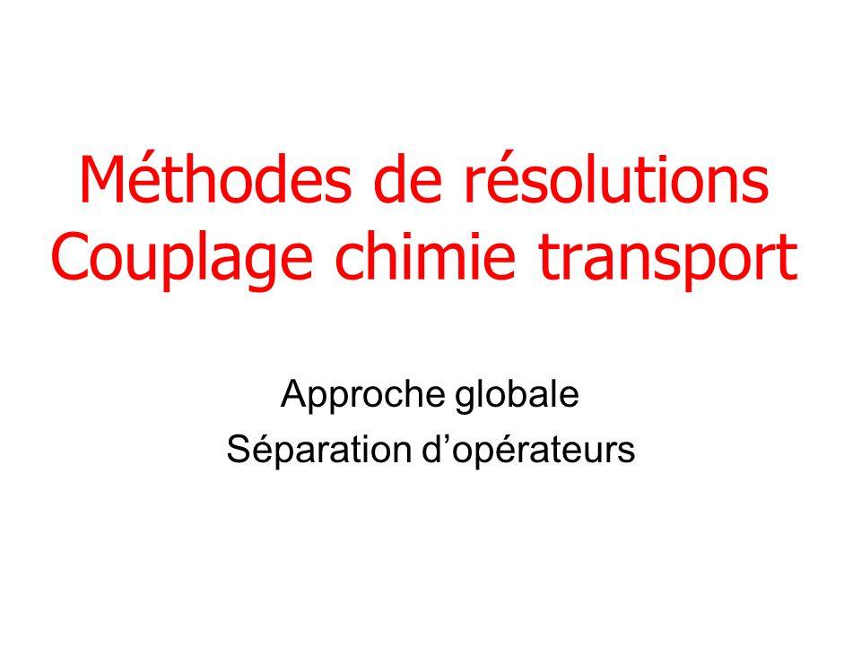 Méthodes de résolutions Couplage chimie transport Approche globale Séparation dopérateurs