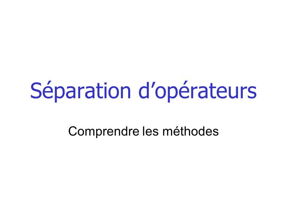Séparation dopérateurs Comprendre les méthodes