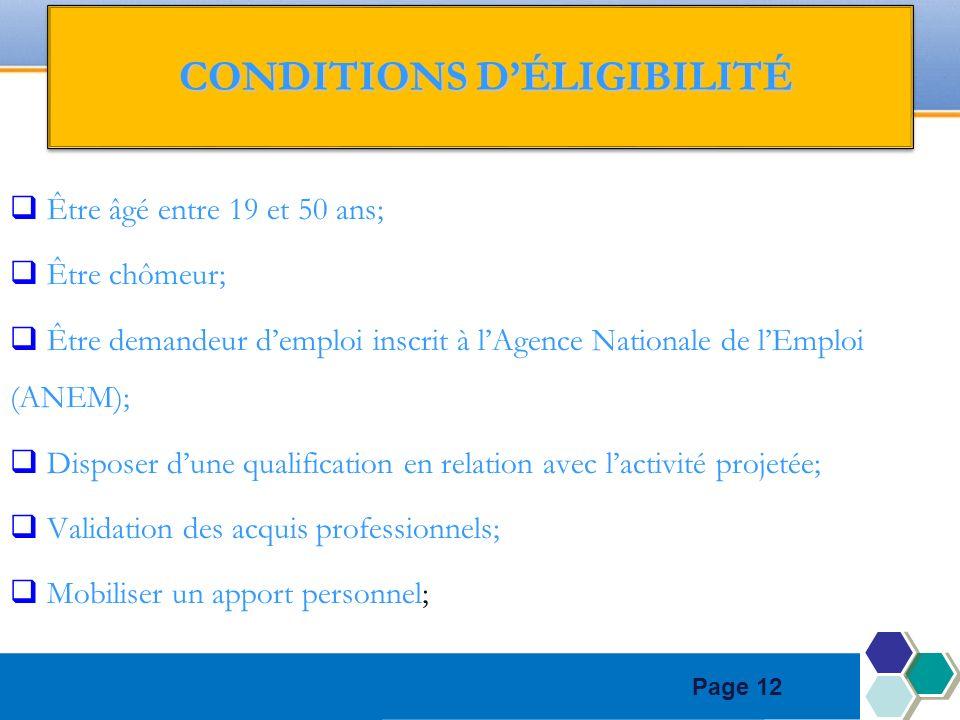 Page 12 CONDITIONS DÉLIGIBILITÉ CONDITIONS DÉLIGIBILITÉ Être âgé entre 19 et 50 ans; Être chômeur; Être demandeur demploi inscrit à lAgence Nationale