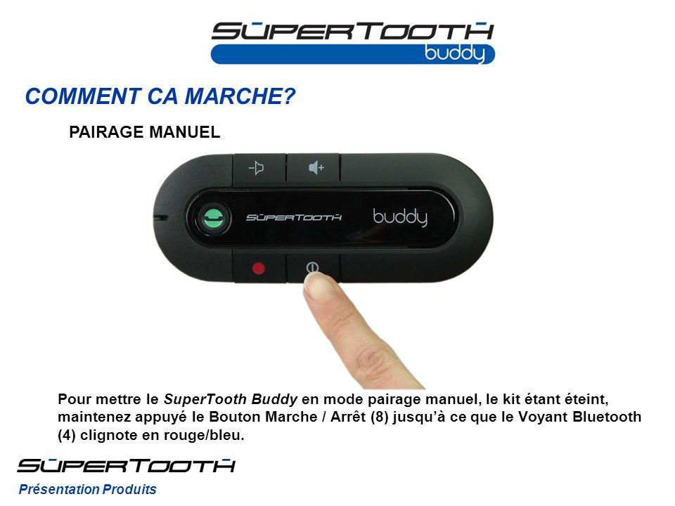 COMMENT CA MARCHE? Pour mettre le SuperTooth Buddy en mode pairage manuel, le kit étant éteint, maintenez appuyé le Bouton Marche / Arrêt (8) jusquà c