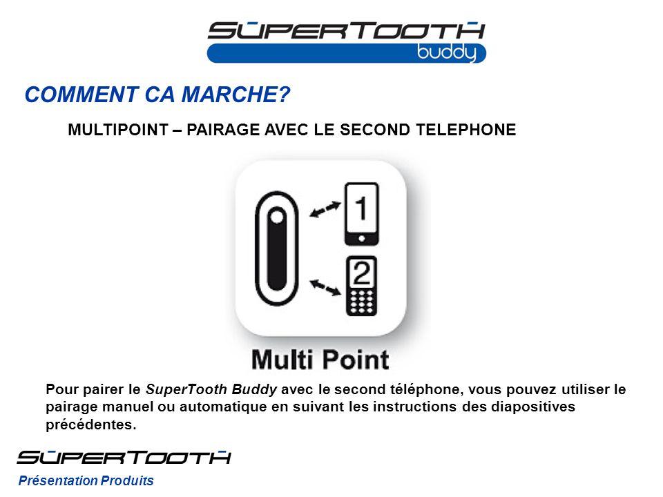 COMMENT CA MARCHE? Pour pairer le SuperTooth Buddy avec le second téléphone, vous pouvez utiliser le pairage manuel ou automatique en suivant les inst