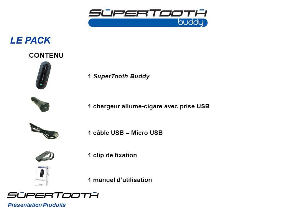 LE PACK CONTENU 1 SuperTooth Buddy 1 clip de fixation 1 manuel dutilisation 1 chargeur allume-cigare avec prise USB Présentation Produits 1 câble USB