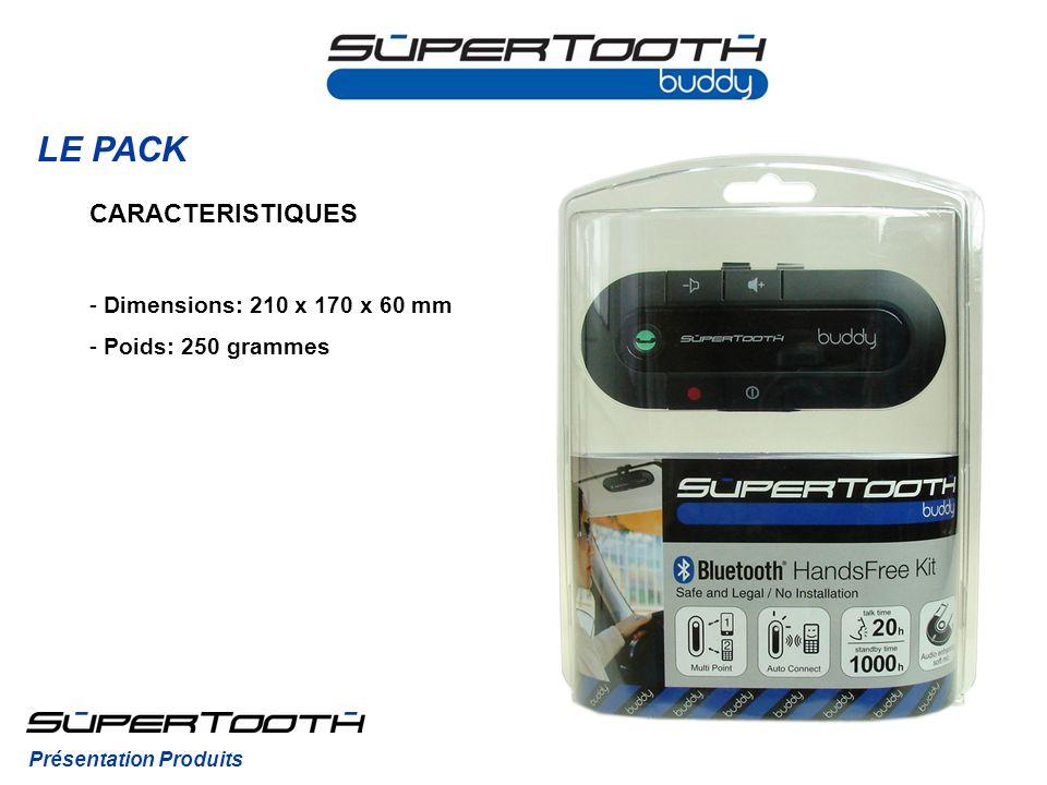 LE PACK CARACTERISTIQUES - Dimensions: 210 x 170 x 60 mm - Poids: 250 grammes Présentation Produits